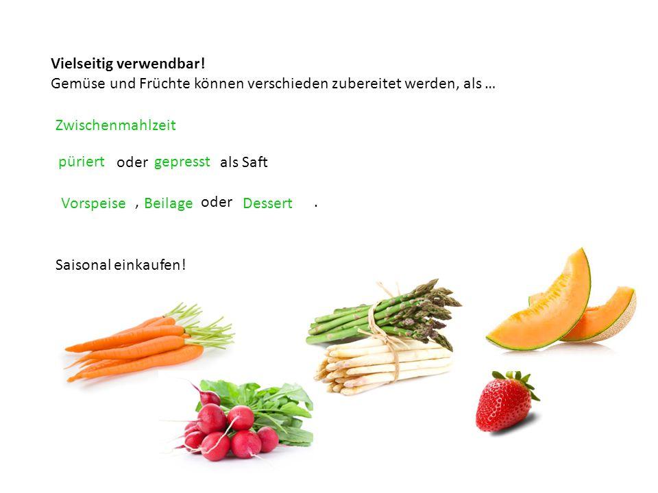 Vielseitig verwendbar! Gemüse und Früchte können verschieden zubereitet werden, als … oder als Saft, oder. Zwischenmahlzeit püriertgepresst VorspeiseB