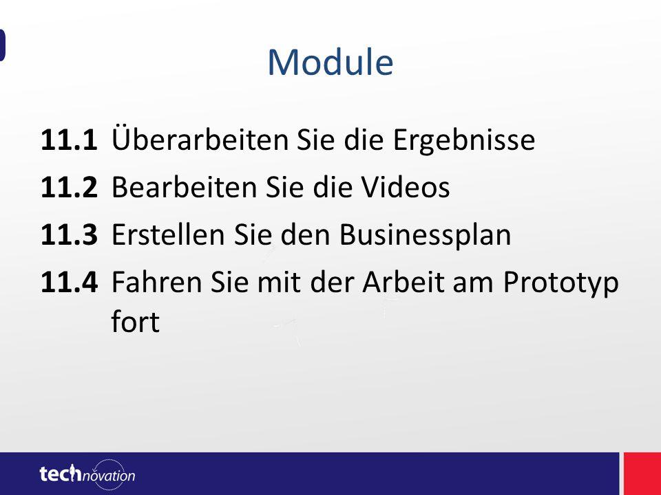 Module 11.1Überarbeiten Sie die Ergebnisse 11.2Bearbeiten Sie die Videos 11.3Erstellen Sie den Businessplan 11.4Fahren Sie mit der Arbeit am Prototyp fort