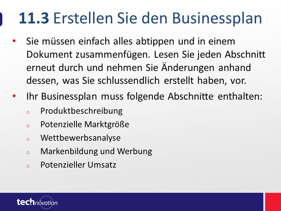 11.3 Erstellen Sie den Businessplan Sie müssen einfach alles abtippen und in einem Dokument zusammenfügen.