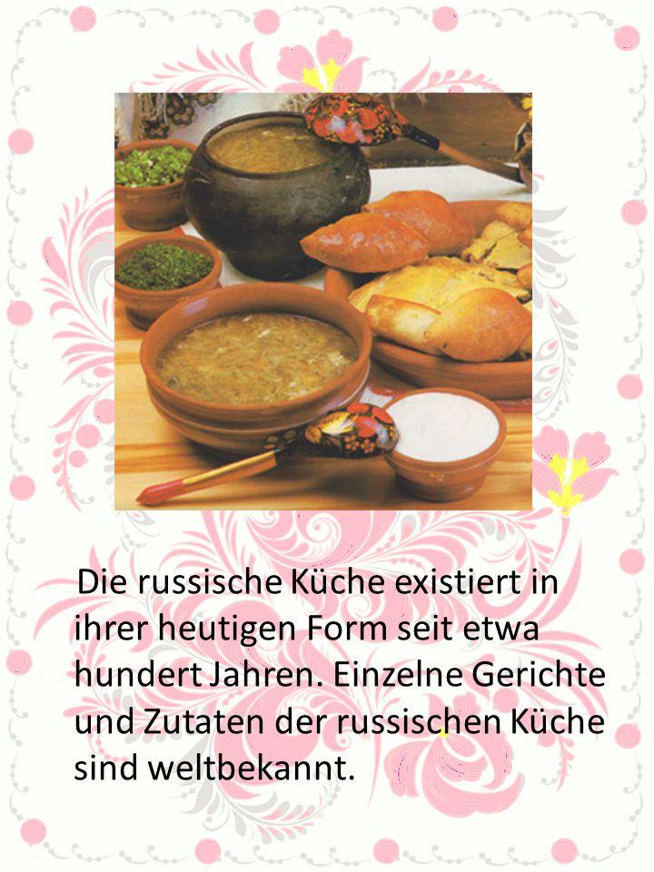 Die russische Küche existiert in ihrer heutigen Form seit etwa hundert Jahren. Einzelne Gerichte und Zutaten der russischen Küche sind weltbekannt.