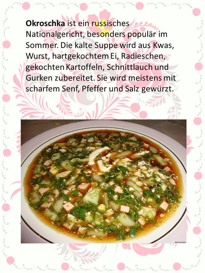 Okroschka ist ein russisches Nationalgericht, besonders populär im Sommer. Die kalte Suppe wird aus Kwas, Wurst, hartgekochtem Ei, Radieschen, gekocht
