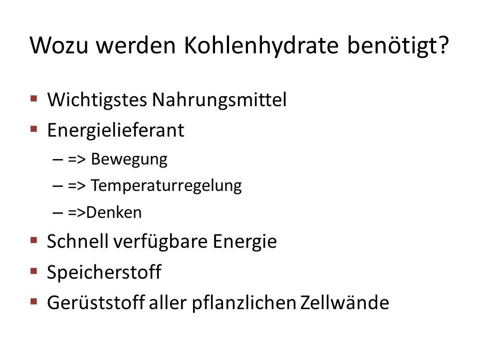 Wozu werden Kohlenhydrate benötigt?  Wichtigstes Nahrungsmittel  Energielieferant – => Bewegung – => Temperaturregelung – =>Denken  Schnell verfügb
