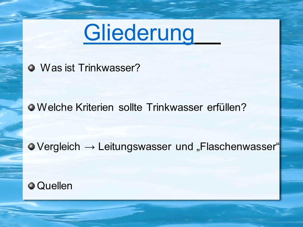Gliederung Was ist Trinkwasser.Welche Kriterien sollte Trinkwasser erfüllen.