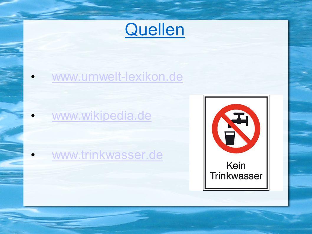 Quellen www.umwelt-lexikon.de www.wikipedia.de www.trinkwasser.de