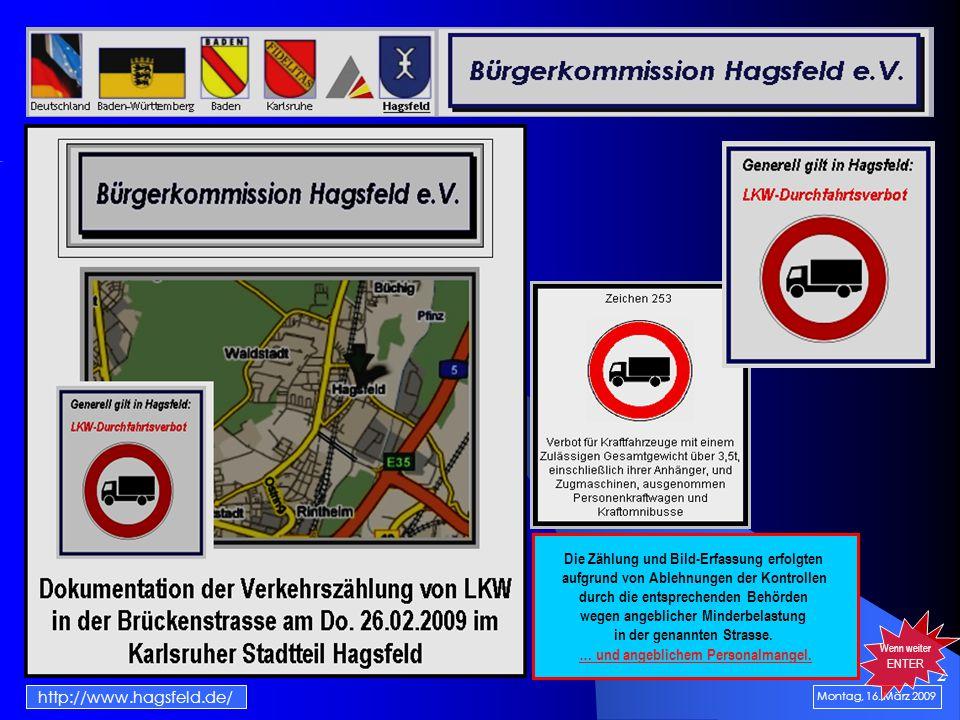 2 Montag, 16. März 2009 http://www.hagsfeld.de/ Wenn weiter ENTER Die Zählung und Bild-Erfassung erfolgten aufgrund von Ablehnungen der Kontrollen dur
