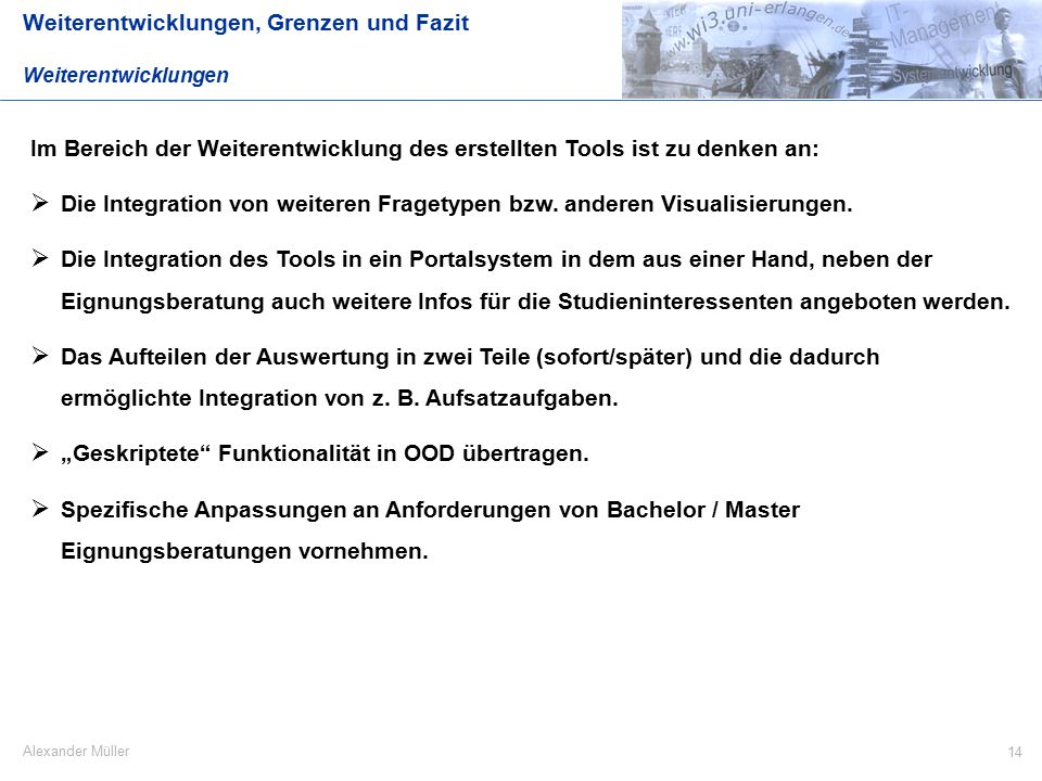 14 Alexander Müller Im Bereich der Weiterentwicklung des erstellten Tools ist zu denken an:  Die Integration von weiteren Fragetypen bzw.