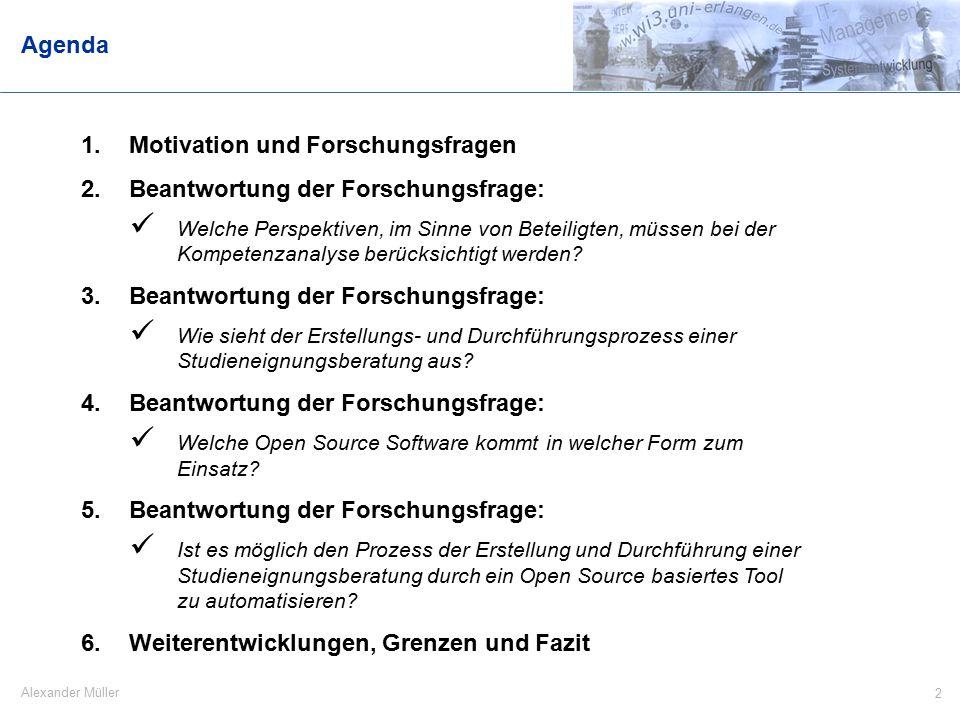 2 Alexander Müller Agenda 1.Motivation und Forschungsfragen 2.Beantwortung der Forschungsfrage: Welche Perspektiven, im Sinne von Beteiligten, müssen bei der Kompetenzanalyse berücksichtigt werden.