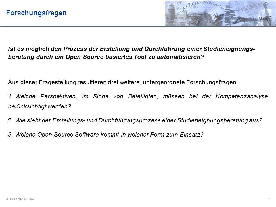4 Alexander Müller Forschungsfragen Ist es möglich den Prozess der Erstellung und Durchführung einer Studieneignungs- beratung durch ein Open Source basiertes Tool zu automatisieren.