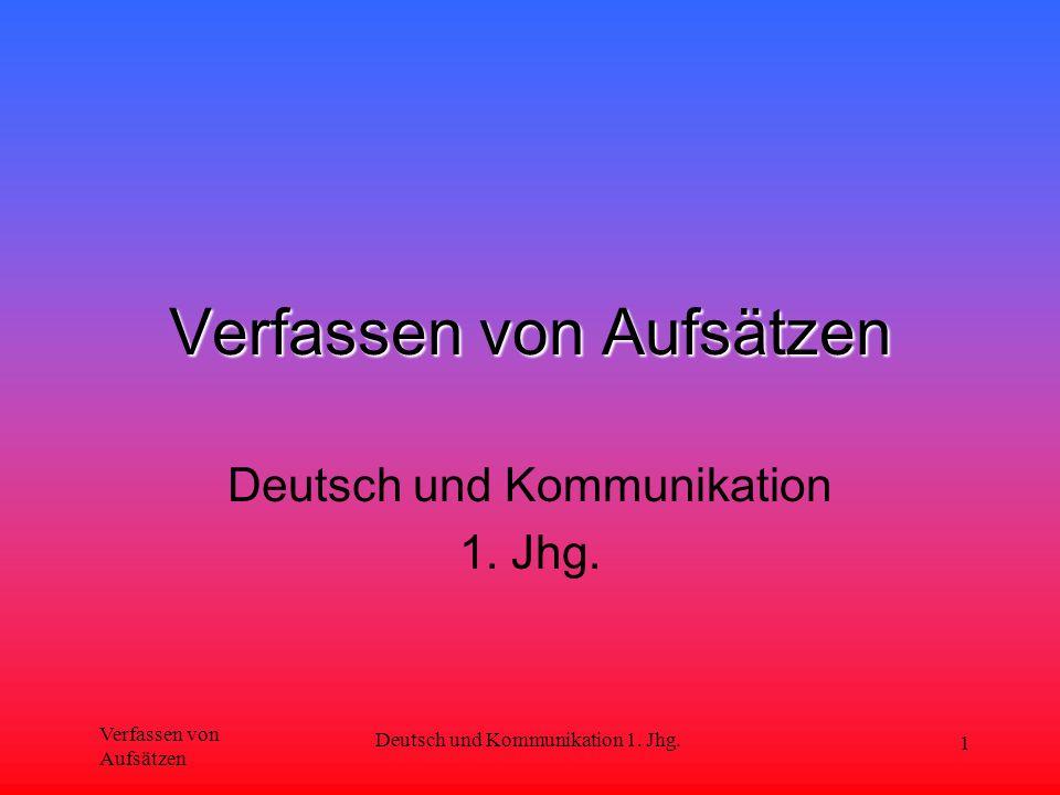 Verfassen von Aufsätzen Deutsch und Kommunikation 1. Jhg. 1 Verfassen von Aufsätzen Deutsch und Kommunikation 1. Jhg.