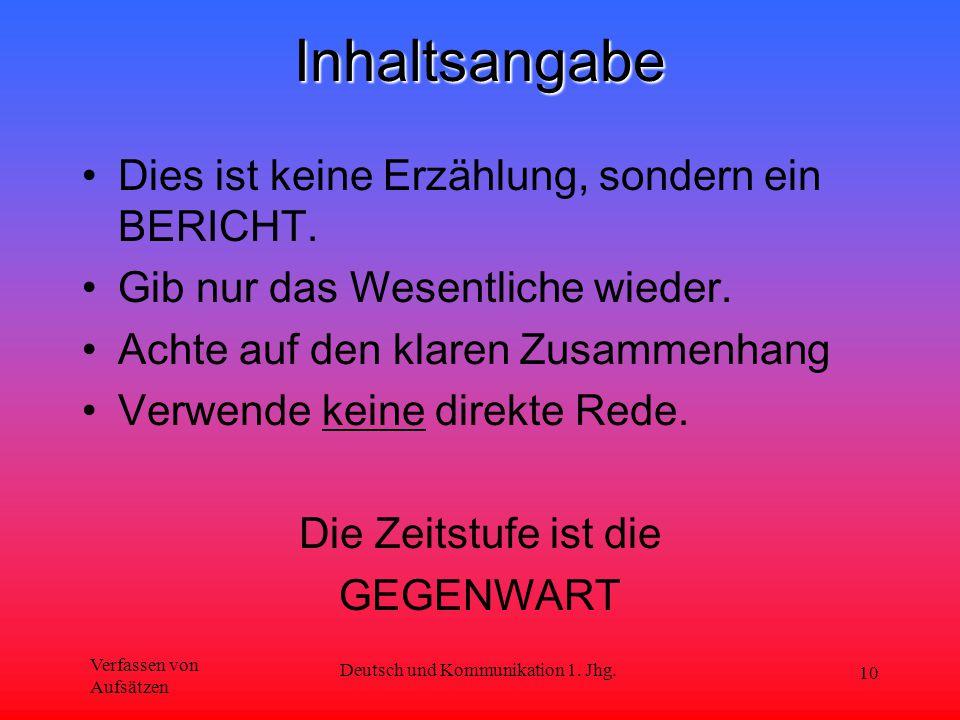 Verfassen von Aufsätzen Deutsch und Kommunikation 1. Jhg. 10Inhaltsangabe Dies ist keine Erzählung, sondern ein BERICHT. Gib nur das Wesentliche wiede