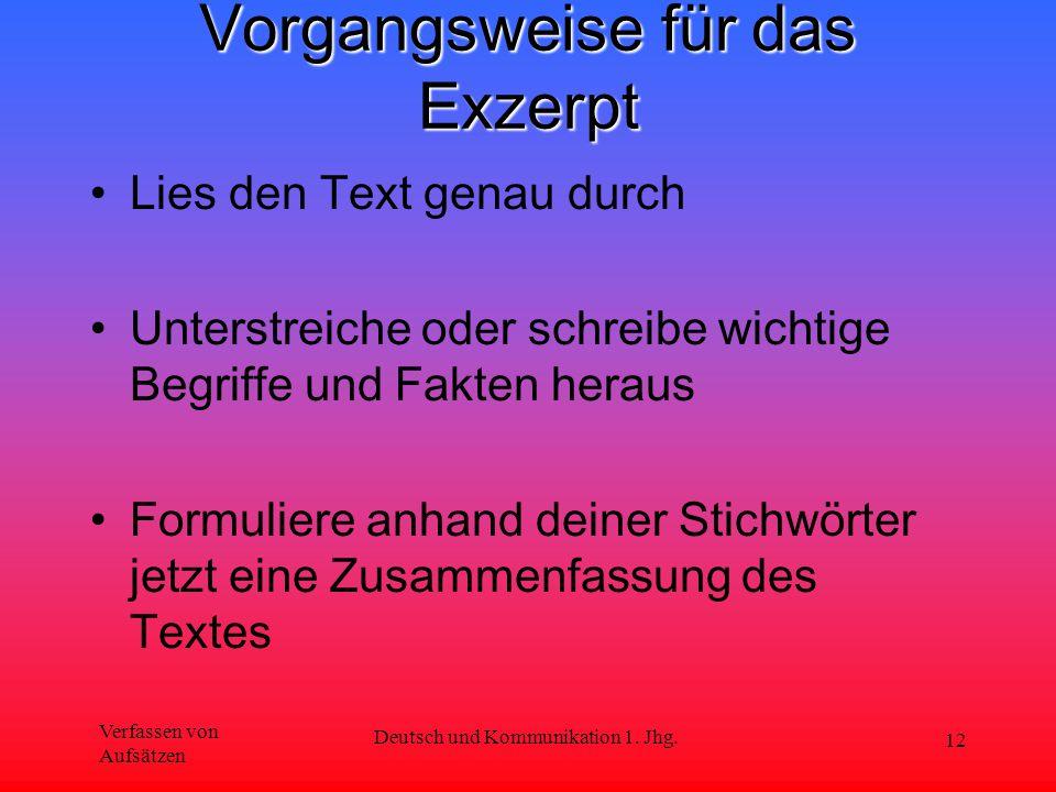Verfassen von Aufsätzen Deutsch und Kommunikation 1. Jhg. 12 Vorgangsweise für das Exzerpt Lies den Text genau durch Unterstreiche oder schreibe wicht