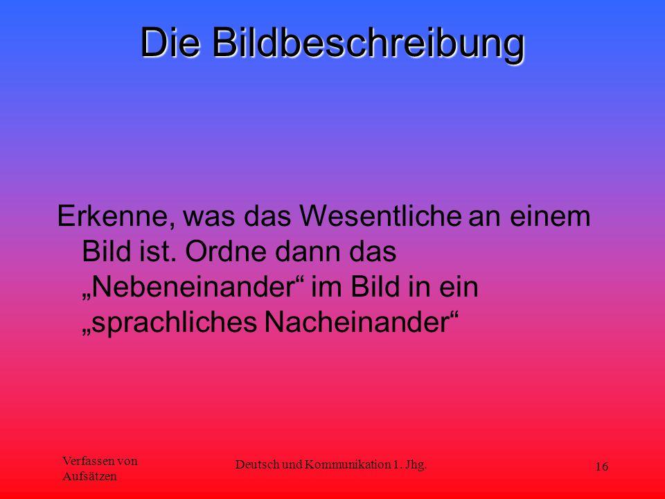 """Verfassen von Aufsätzen Deutsch und Kommunikation 1. Jhg. 16 Die Bildbeschreibung Erkenne, was das Wesentliche an einem Bild ist. Ordne dann das """"Nebe"""