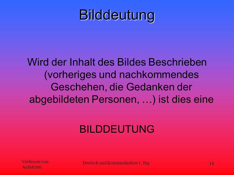 Verfassen von Aufsätzen Deutsch und Kommunikation 1. Jhg. 18Bilddeutung Wird der Inhalt des Bildes Beschrieben (vorheriges und nachkommendes Geschehen
