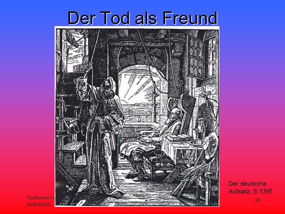 Verfassen von Aufsätzen Deutsch und Kommunikation 1. Jhg. 20 Der Tod als Freund Der deutsche Aufsatz, S.139f
