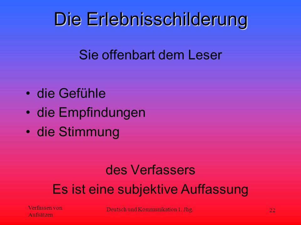 Verfassen von Aufsätzen Deutsch und Kommunikation 1. Jhg. 22 Die Erlebnisschilderung Sie offenbart dem Leser die Gefühle die Empfindungen die Stimmung