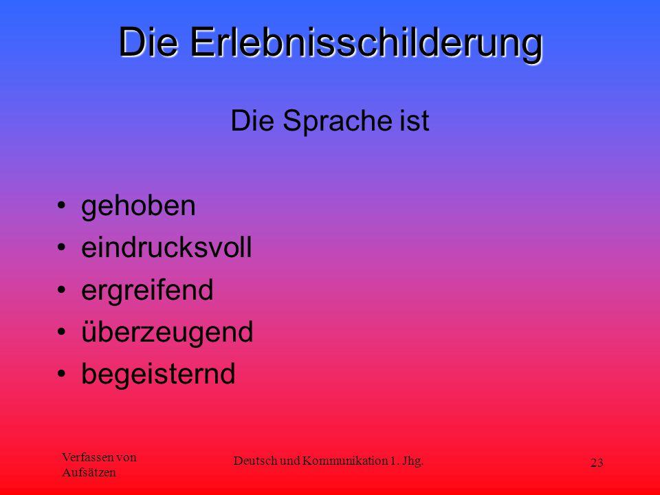 Verfassen von Aufsätzen Deutsch und Kommunikation 1. Jhg. 23 Die Erlebnisschilderung Die Sprache ist gehoben eindrucksvoll ergreifend überzeugend bege