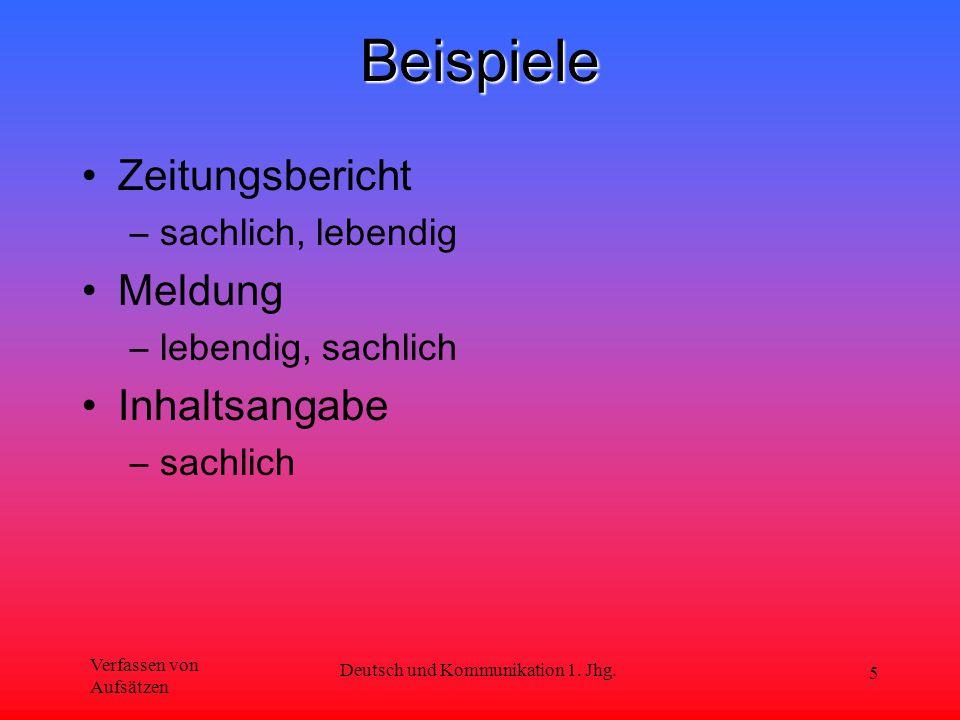 Verfassen von Aufsätzen Deutsch und Kommunikation 1. Jhg. 5Beispiele Zeitungsbericht –sachlich, lebendig Meldung –lebendig, sachlich Inhaltsangabe –sa