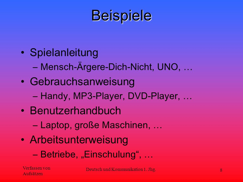 Verfassen von Aufsätzen Deutsch und Kommunikation 1. Jhg. 8Beispiele Spielanleitung –Mensch-Ärgere-Dich-Nicht, UNO, … Gebrauchsanweisung –Handy, MP3-P