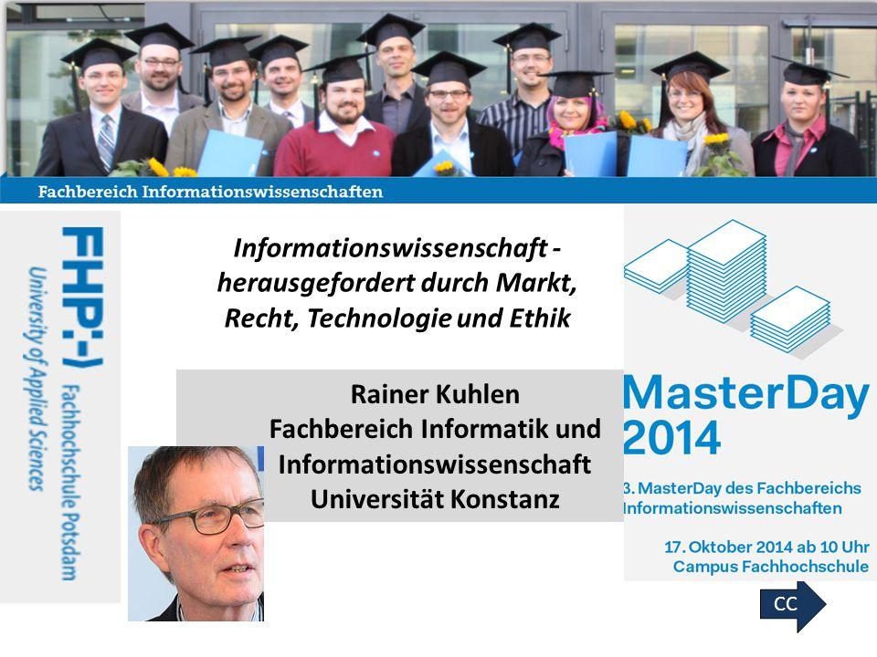 1 Rainer Kuhlen Fachbereich Informatik und Informationswissenschaft Universität Konstanz CC Informationswissenschaft - herausgefordert durch Markt, Re