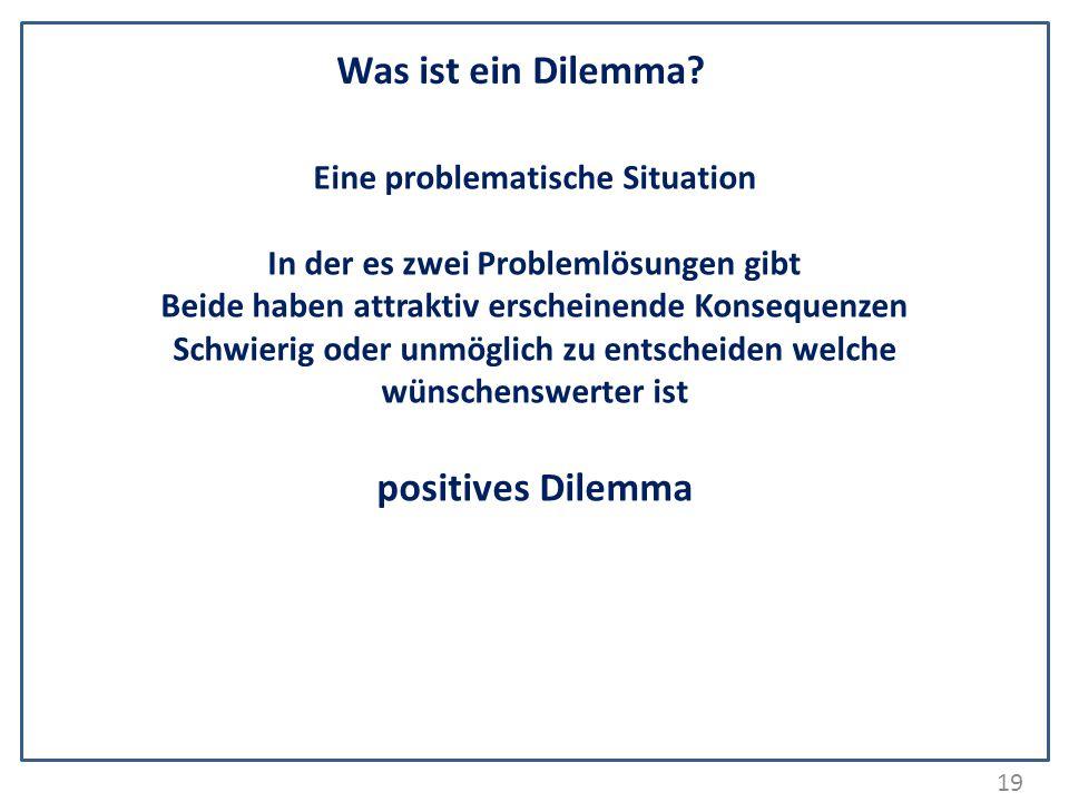 19 Was ist ein Dilemma? Eine problematische Situation In der es zwei Problemlösungen gibt Beide haben attraktiv erscheinende Konsequenzen Schwierig od