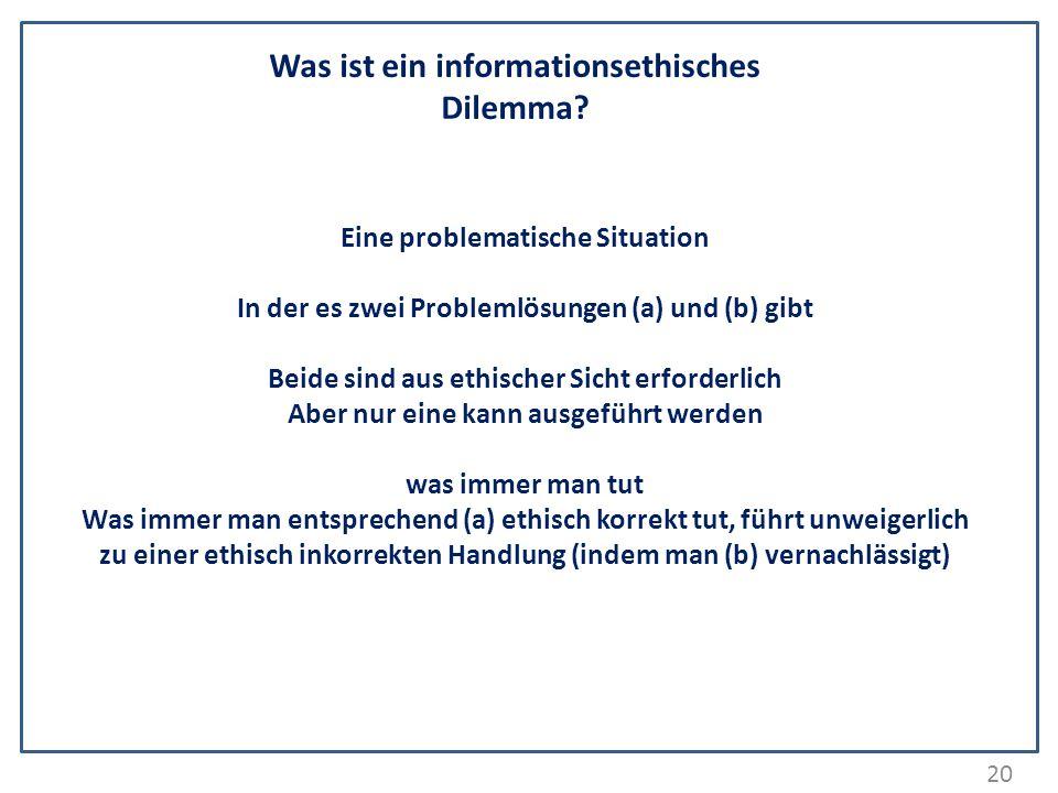 20 Was ist ein informationsethisches Dilemma? Eine problematische Situation In der es zwei Problemlösungen (a) und (b) gibt Beide sind aus ethischer S