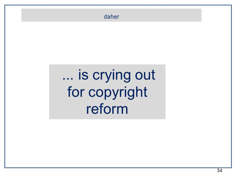 34 daher... is crying out for copyright reform