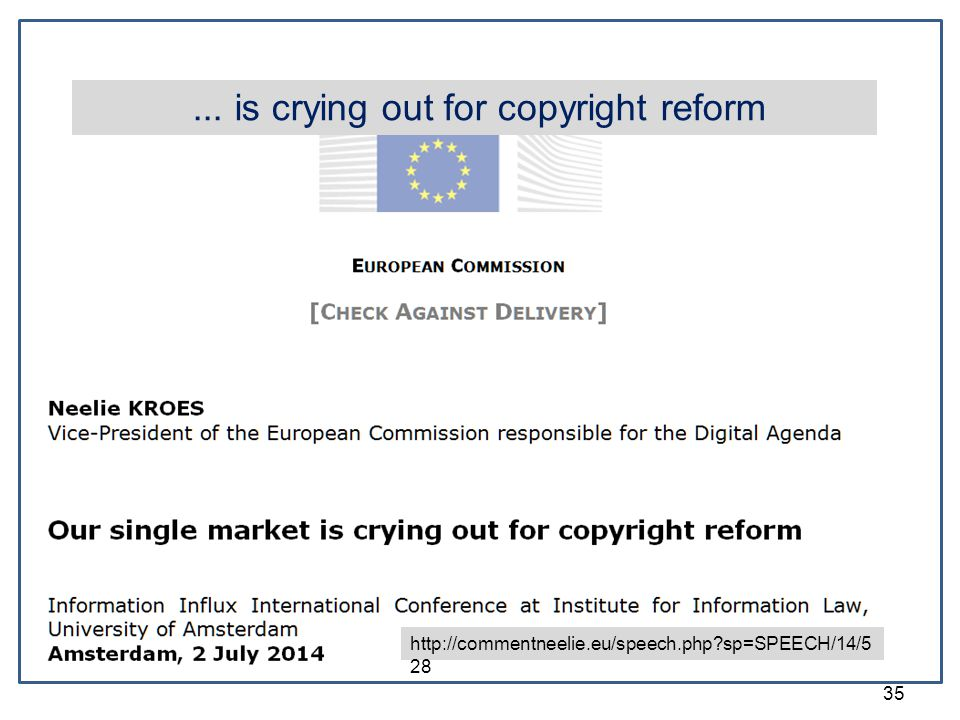 35 http://commentneelie.eu/speech.php?sp=SPEECH/14/5 28... is crying out for copyright reform