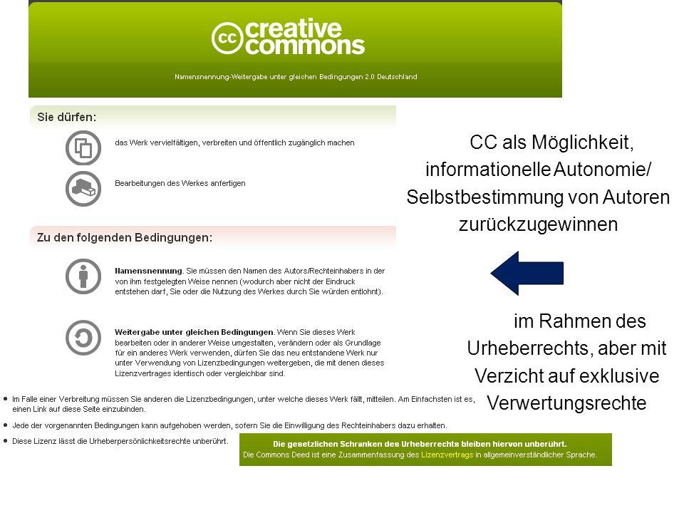 CC als Möglichkeit, informationelle Autonomie/ Selbstbestimmung von Autoren zurückzugewinnen im Rahmen des Urheberrechts, aber mit Verzicht auf exklus