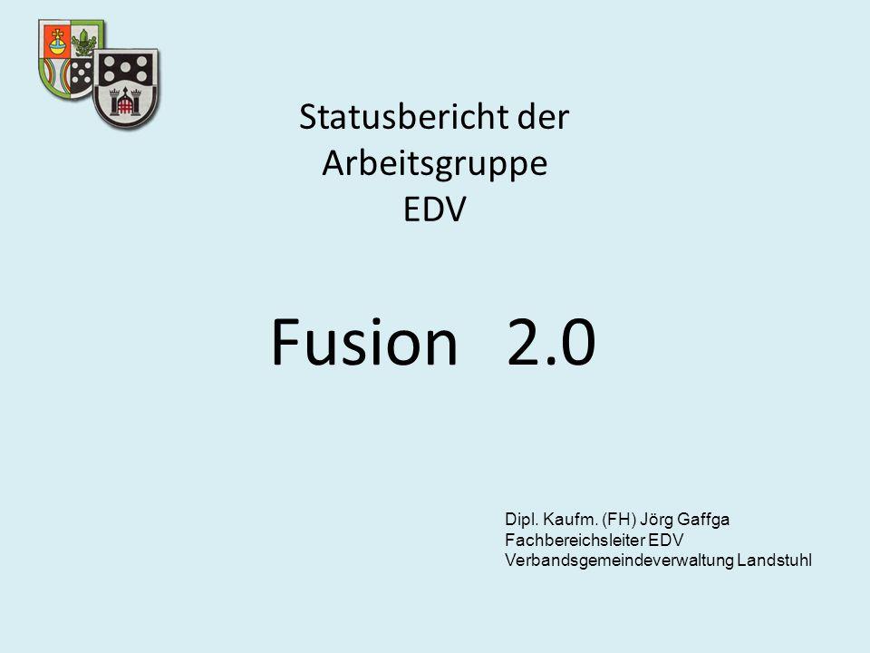 Statusbericht der Arbeitsgruppe EDV Fusion2.0 Dipl. Kaufm. (FH) Jörg Gaffga Fachbereichsleiter EDV Verbandsgemeindeverwaltung Landstuhl