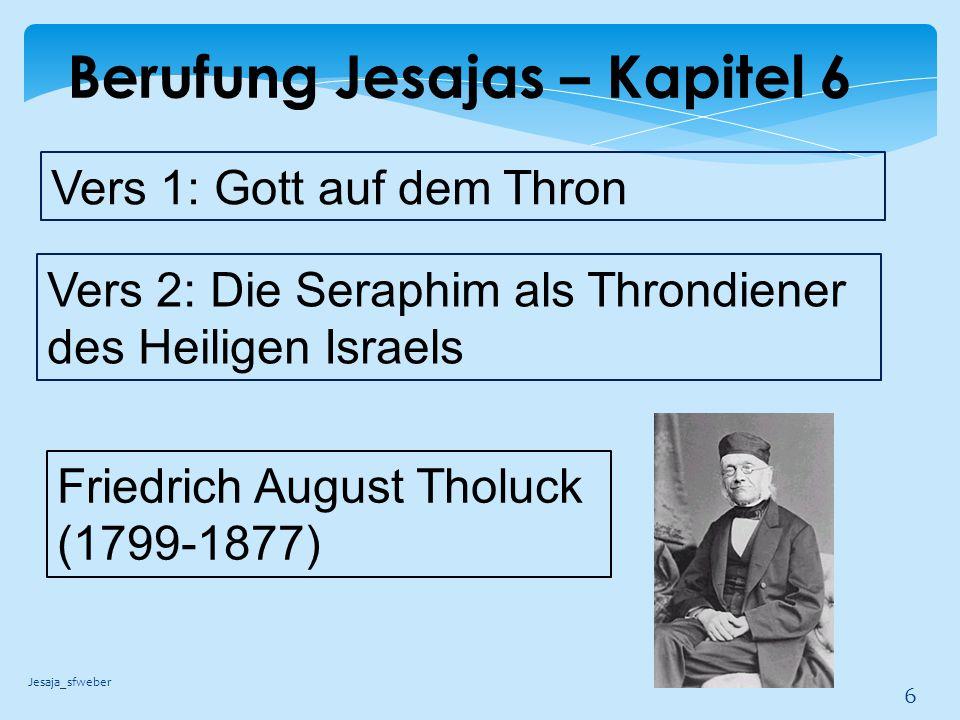 Berufung Jesajas – Kapitel 6 Jesaja_sfweber 7 Chata' = Sünde (Zielverfehlung) 'Awon = Schuld (Zustand) Pescha' = Rebellion Jesaja 53 = JESUS hat alles getragen