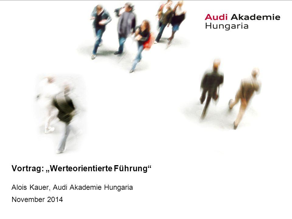 """2Alois Kauer, Audi Akademie Hungaria Wertedefinition und -verständnis Definition: """"Werte sind Orientierungsgrößen, Antreiber, sie sind unser Maßstab dafür, was richtig und was falsch ist, sie sind die Leitplanken für unser Denken und Handeln"""