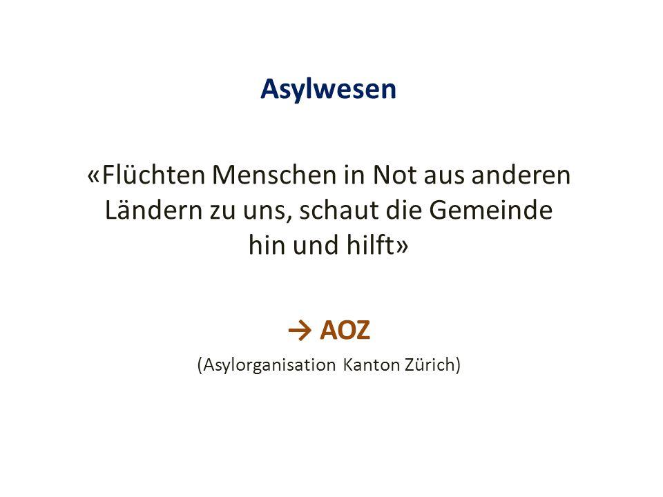 Asylwesen «Flüchten Menschen in Not aus anderen Ländern zu uns, schaut die Gemeinde hin und hilft» → AOZ (Asylorganisation Kanton Zürich)