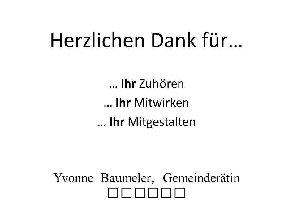 Herzlichen Dank für… … Ihr Zuhören … Ihr Mitwirken … Ihr Mitgestalten Yvonne Baumeler, Gemeinderätin Hinwil