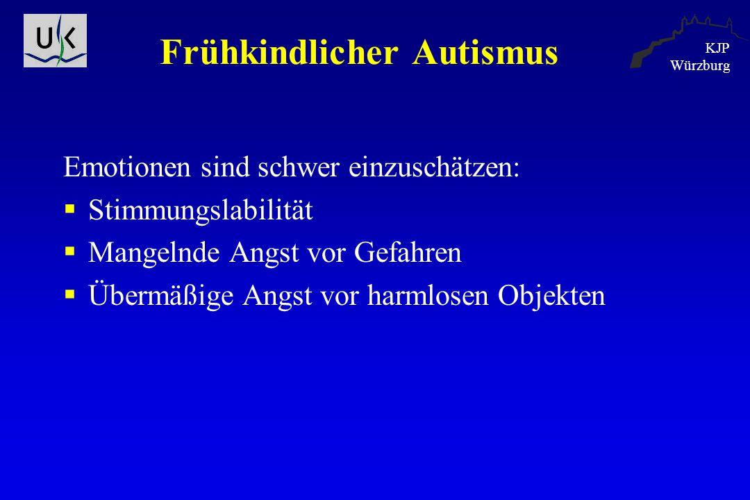 KJP Würzburg Frühkindlicher Autismus Emotionen sind schwer einzuschätzen:  Stimmungslabilität  Mangelnde Angst vor Gefahren  Übermäßige Angst vor h