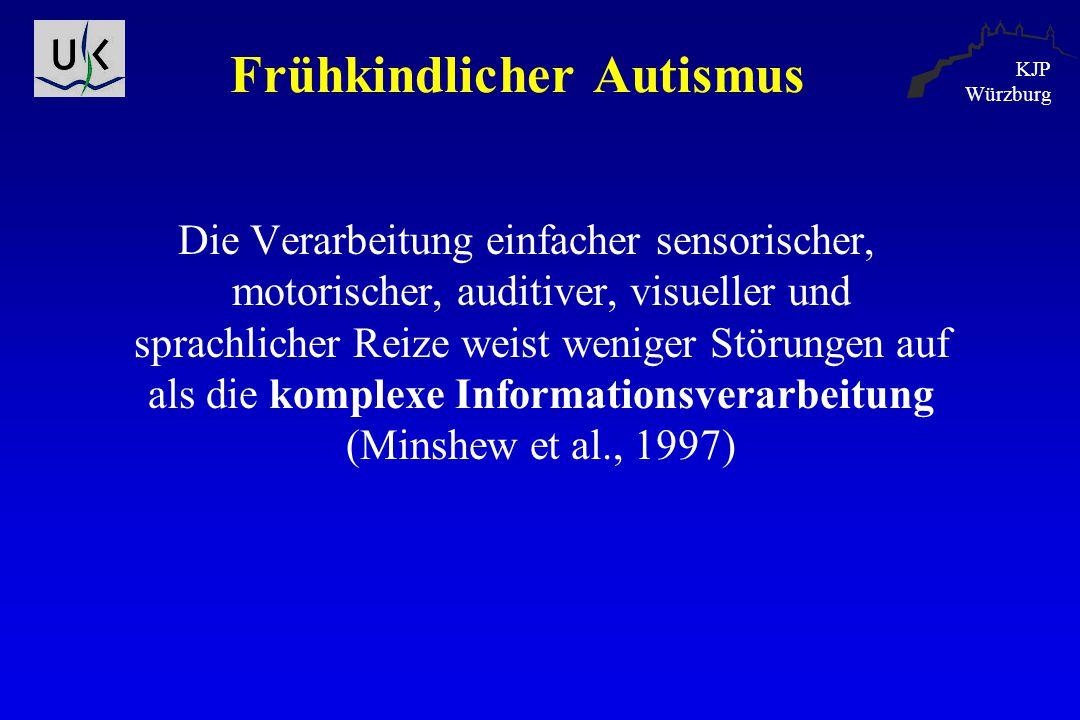 KJP Würzburg Frühkindlicher Autismus Die Verarbeitung einfacher sensorischer, motorischer, auditiver, visueller und sprachlicher Reize weist weniger S