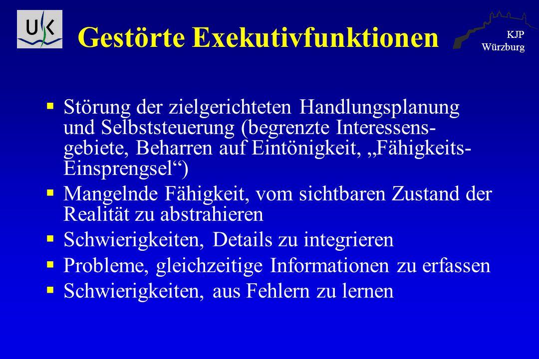 KJP Würzburg Gestörte Exekutivfunktionen  Störung der zielgerichteten Handlungsplanung und Selbststeuerung (begrenzte Interessens- gebiete, Beharren