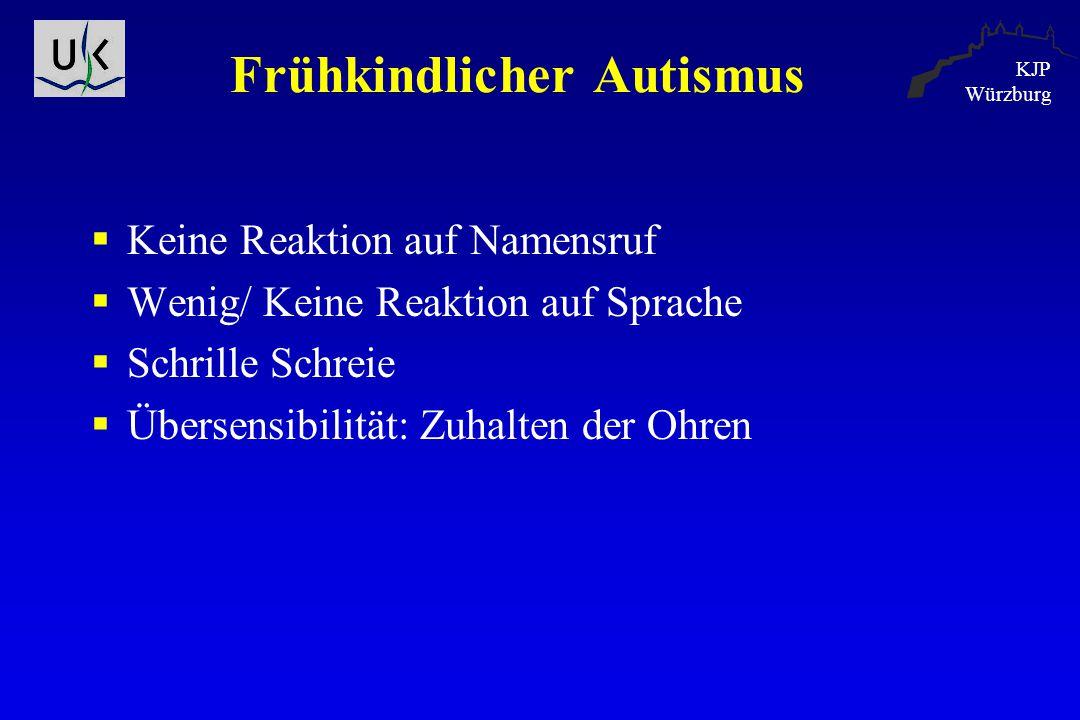 KJP Würzburg Frühkindlicher Autismus  Keine Reaktion auf Namensruf  Wenig/ Keine Reaktion auf Sprache  Schrille Schreie  Übersensibilität: Zuhalte