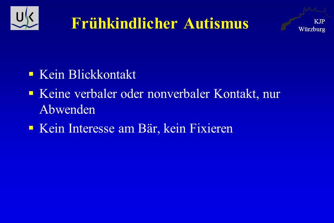 KJP Würzburg Frühkindlicher Autismus  Kein Blickkontakt  Keine verbaler oder nonverbaler Kontakt, nur Abwenden  Kein Interesse am Bär, kein Fixiere