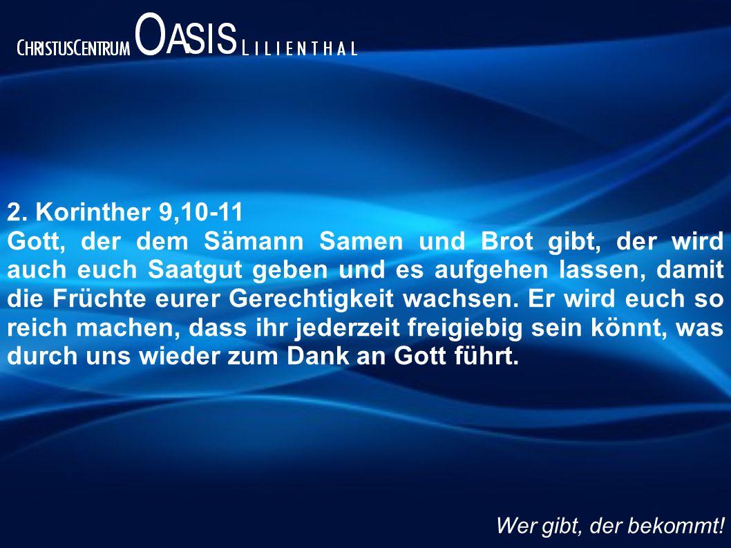 2. Korinther 9,10-11 Gott, der dem Sämann Samen und Brot gibt, der wird auch euch Saatgut geben und es aufgehen lassen, damit die Früchte eurer Gerech