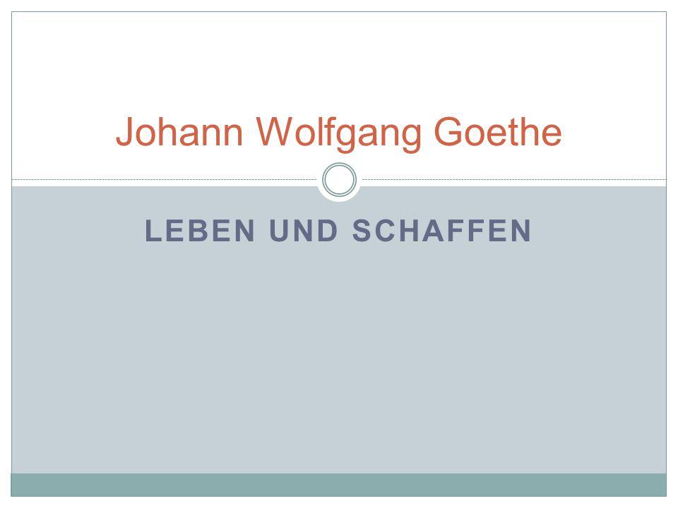 Leben Im Jahr 1749 in Frankfurt am Main geboren,1832 in Weimar gestorben Im Jahre 1765 ging er an die Universität nach Leipzig, um dort Jura zu studieren Sein juristisches Studium schloss er in Strassburg ab Er begegnete sich mit J.G.