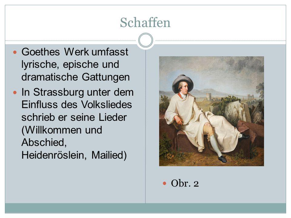 Schaffen Goethes Werk umfasst lyrische, epische und dramatische Gattungen In Strassburg unter dem Einfluss des Volksliedes schrieb er seine Lieder (Wi