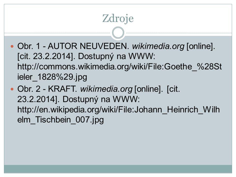 Zdroje Obr. 1 - AUTOR NEUVEDEN. wikimedia.org [online]. [cit. 23.2.2014]. Dostupný na WWW: http://commons.wikimedia.org/wiki/File:Goethe_%28St ieler_1