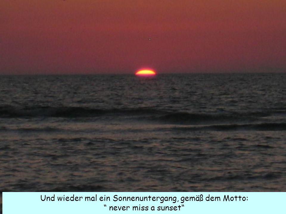 """Und wieder mal ein Sonnenuntergang, gemäß dem Motto: """" never miss a sunset"""""""