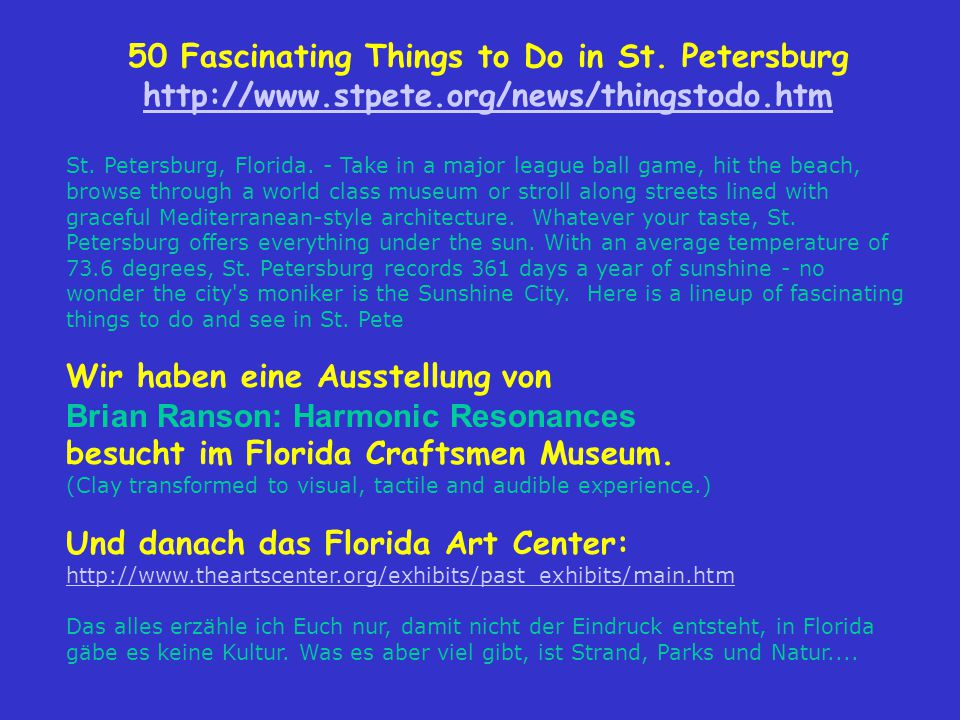 50 Fascinating Things to Do in St.Petersburg http://www.stpete.org/news/thingstodo.htm St.