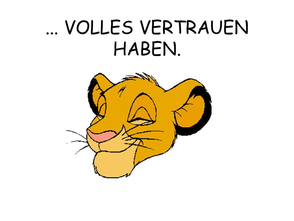... VOLLES VERTRAUEN HABEN.