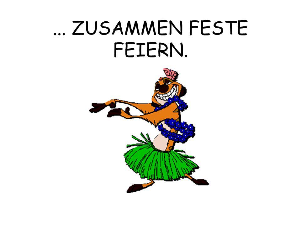 ... ZUSAMMEN FESTE FEIERN.