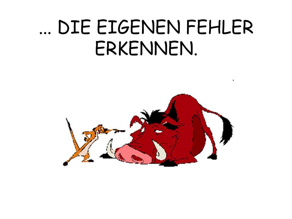 ... DIE EIGENEN FEHLER ERKENNEN.