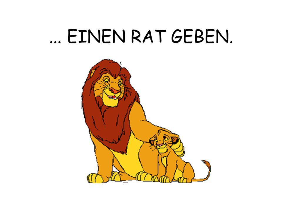 ... EINEN RAT GEBEN.