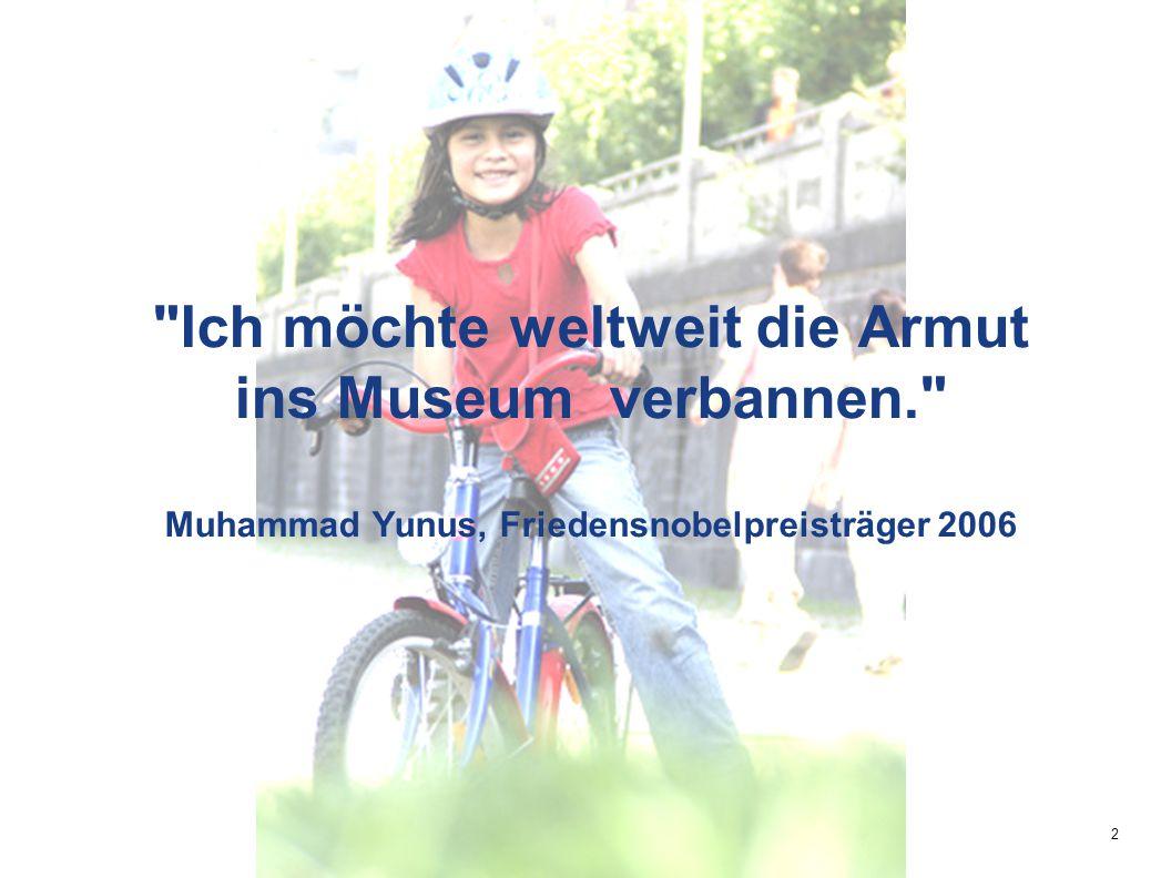 2 Ich möchte weltweit die Armut ins Museum verbannen. Muhammad Yunus, Friedensnobelpreisträger 2006
