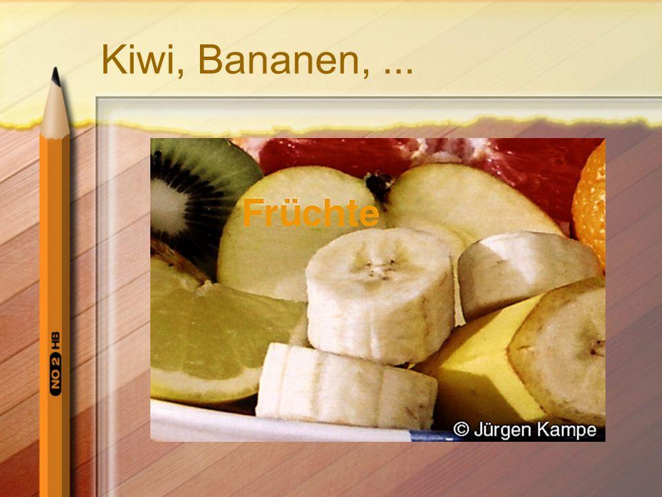 Kiwi, Bananen,...